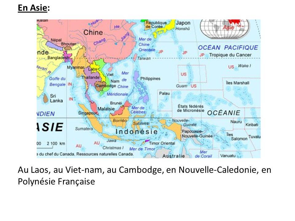En Asie: Au Laos, au Viet-nam, au Cambodge, en Nouvelle-Caledonie, en Polynésie Française