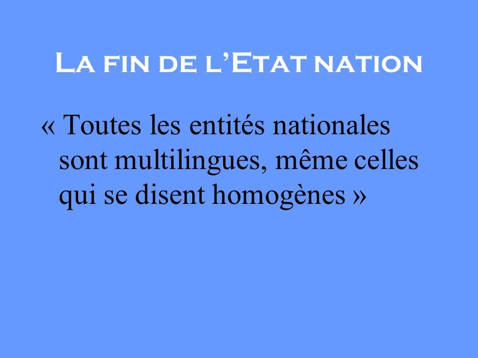 La fin de l'Etat nation « Toutes les entités nationales sont multilingues, même celles qui se disent homogènes »