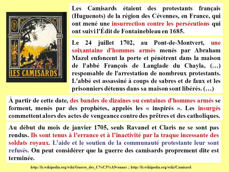 Les Camisards étaient des protestants français (Huguenots) de la région des Cévennes, en France, qui ont mené une insurrection contre les persécutions qui ont suivi l Édit de Fontainebleau en 1685.