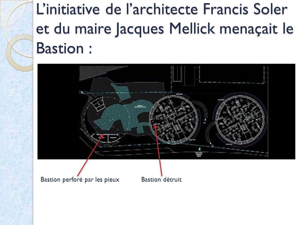 L'initiative de l'architecte Francis Soler et du maire Jacques Mellick menaçait le Bastion :