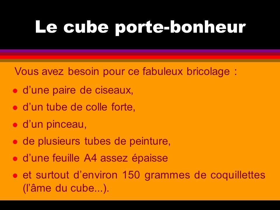Le cube porte-bonheur Vous avez besoin pour ce fabuleux bricolage :