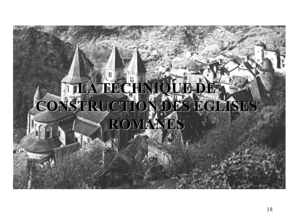 LA TECHNIQUE DE CONSTRUCTION DES EGLISES ROMANES