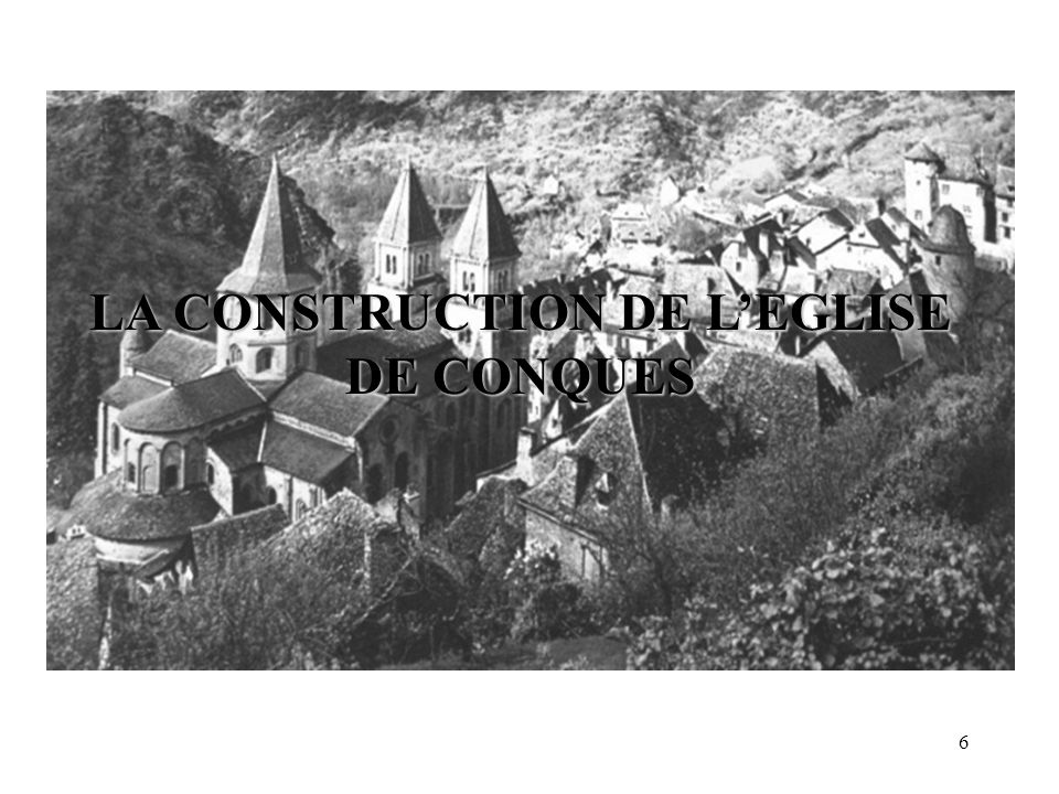 LA CONSTRUCTION DE L'EGLISE DE CONQUES