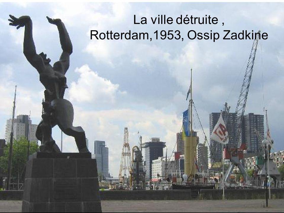La ville détruite , Rotterdam,1953, Ossip Zadkine