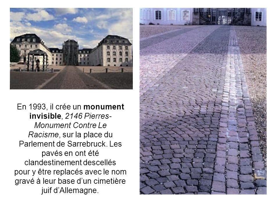 En 1993, il crée un monument invisible, 2146 Pierres-Monument Contre Le Racisme, sur la place du Parlement de Sarrebruck.