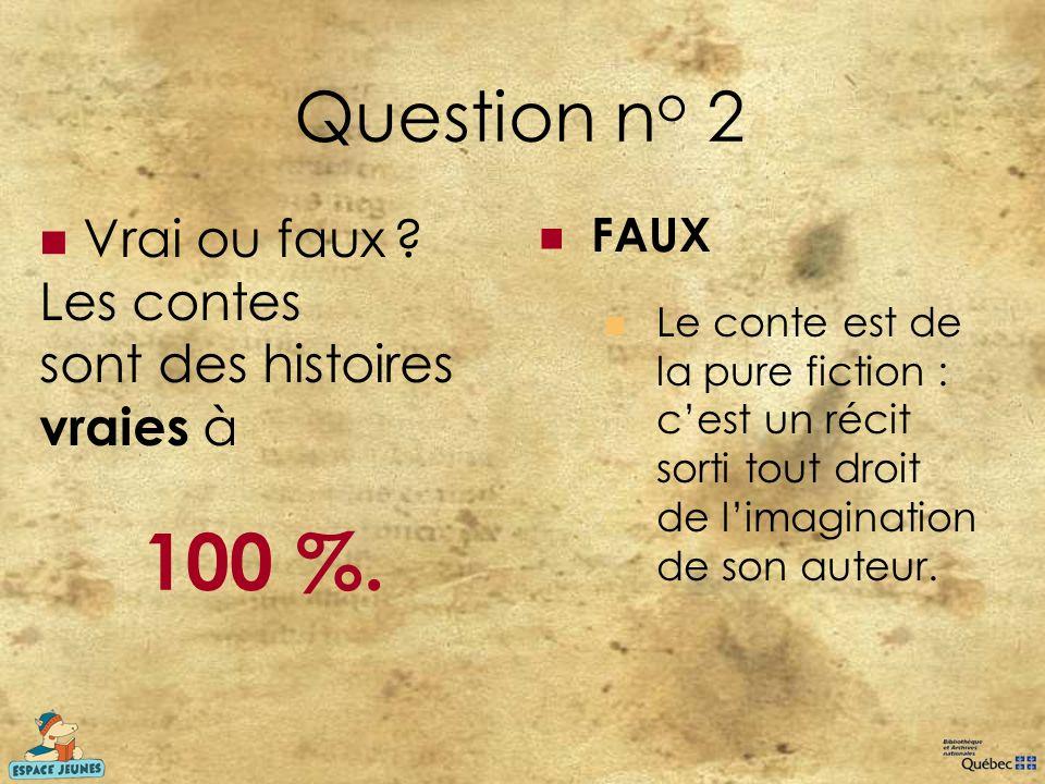 Question no 2 Vrai ou faux Les contes sont des histoires vraies à. FAUX.