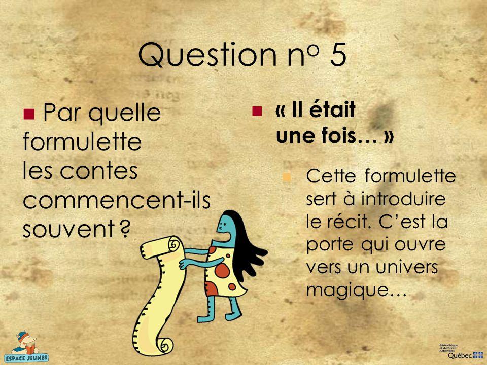 Question no 5 Par quelle formulette les contes commencent-ils souvent « Il était une fois… »
