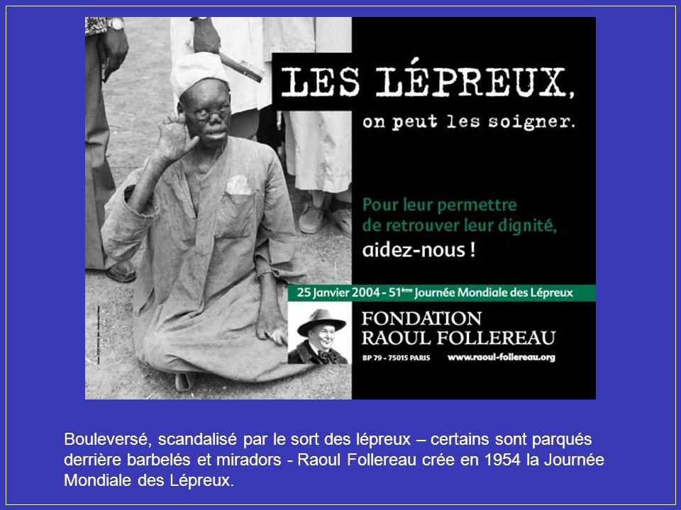 Bouleversé, scandalisé par le sort des lépreux – certains sont parqués derrière barbelés et miradors - Raoul Follereau crée en 1954 la Journée Mondiale des Lépreux.
