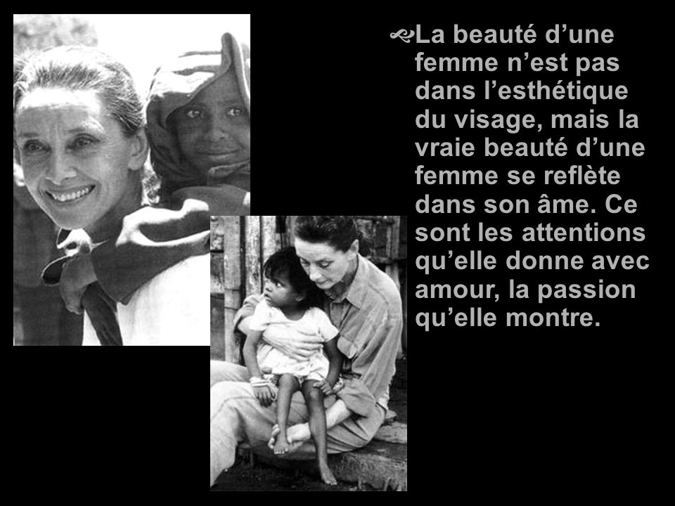 La beauté d'une femme n'est pas dans l'esthétique du visage, mais la vraie beauté d'une femme se reflète dans son âme.