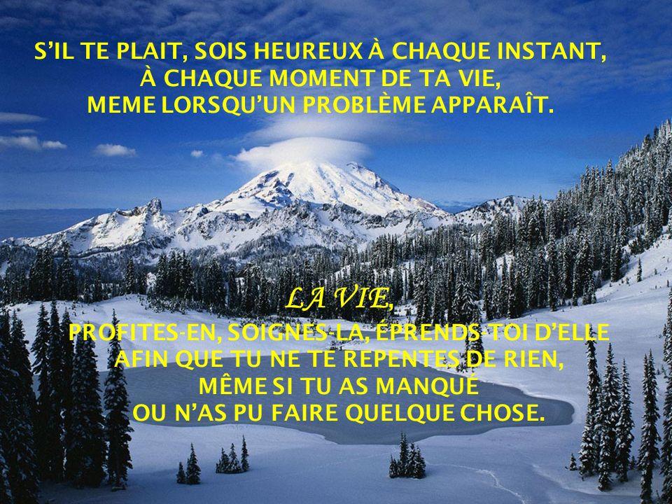 LA VIE, S'IL TE PLAIT, SOIS HEUREUX À CHAQUE INSTANT,