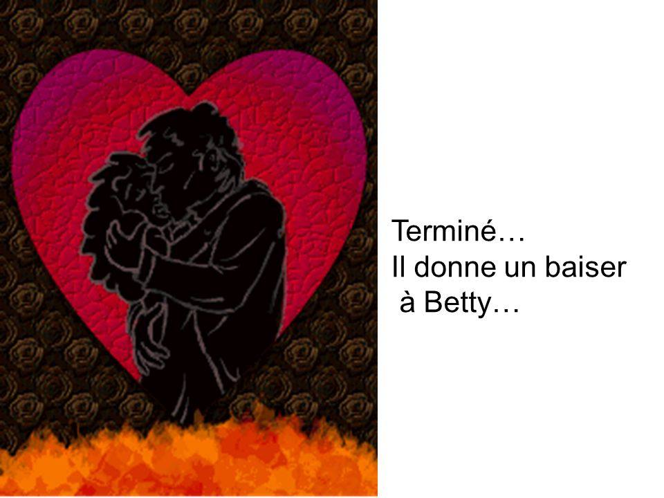 Terminé… Il donne un baiser à Betty…