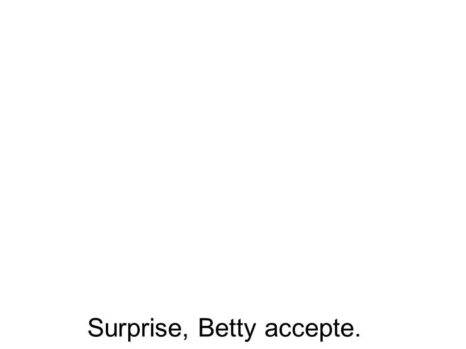 Surprise, Betty accepte.