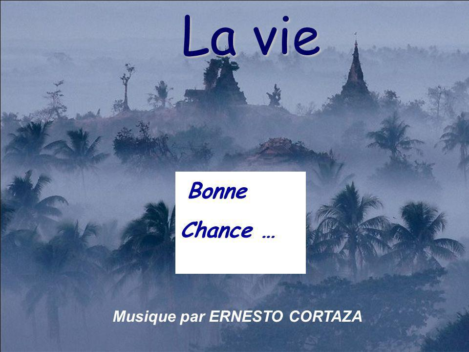 La vie Bonne Chance … Musique par ERNESTO CORTAZA