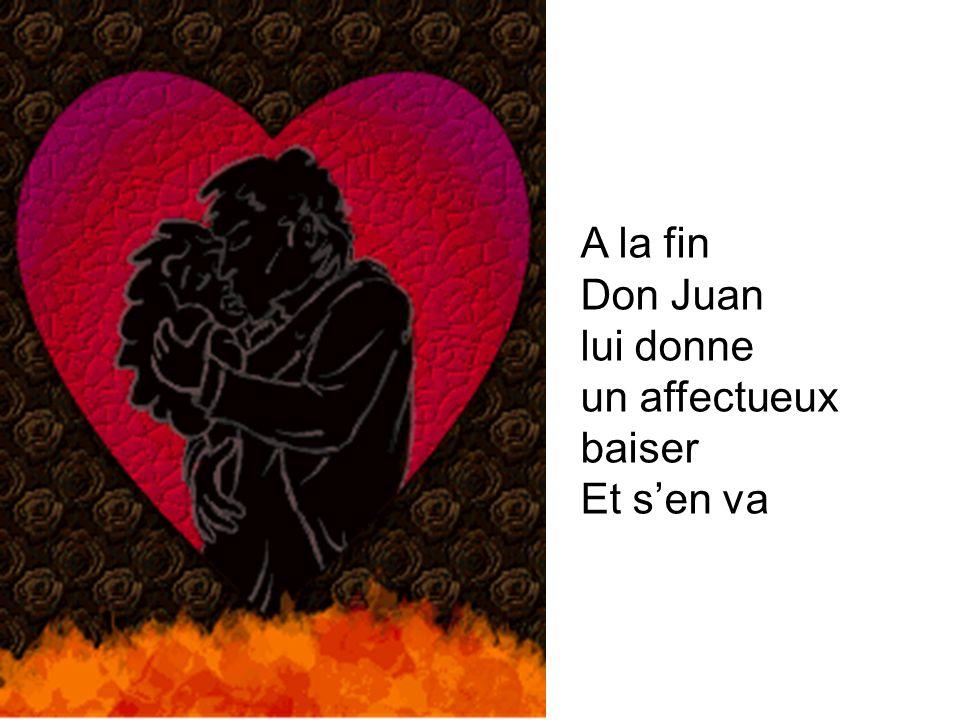 A la fin Don Juan lui donne un affectueux baiser Et s'en va