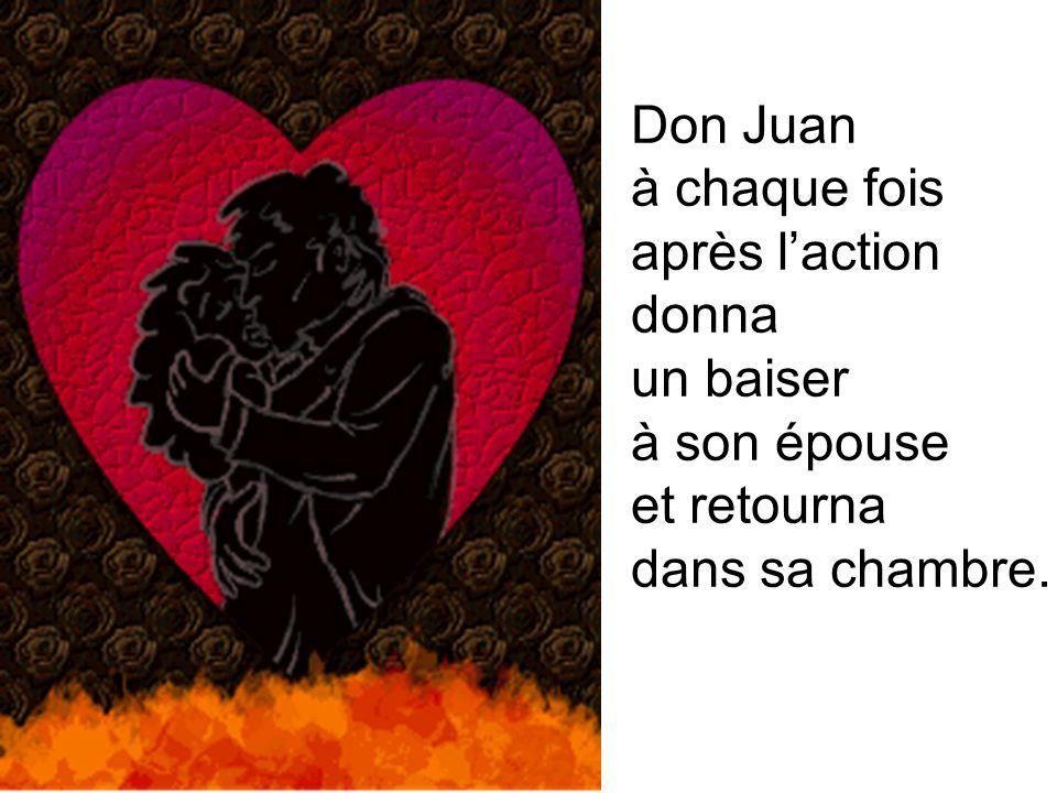 Don Juan à chaque fois après l'action donna un baiser à son épouse et retourna dans sa chambre.