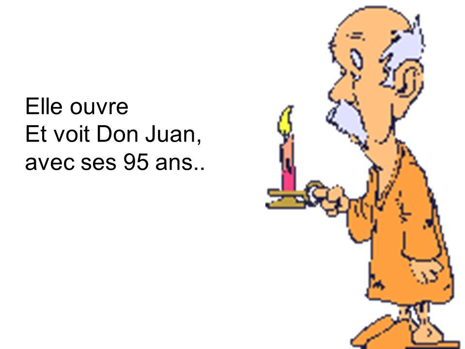 Elle ouvre Et voit Don Juan, avec ses 95 ans..