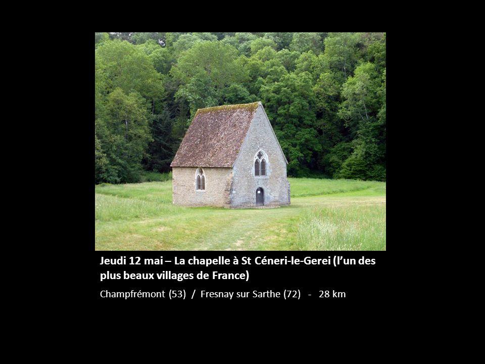 Jeudi 12 mai – La chapelle à St Céneri-le-Gerei (l'un des plus beaux villages de France)
