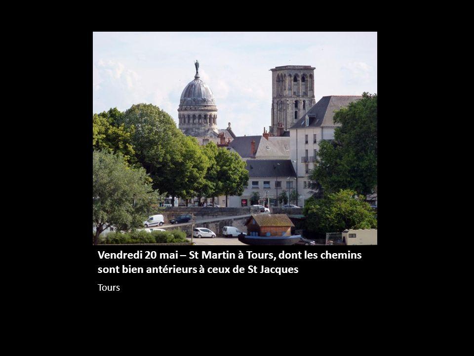 Vendredi 20 mai – St Martin à Tours, dont les chemins sont bien antérieurs à ceux de St Jacques