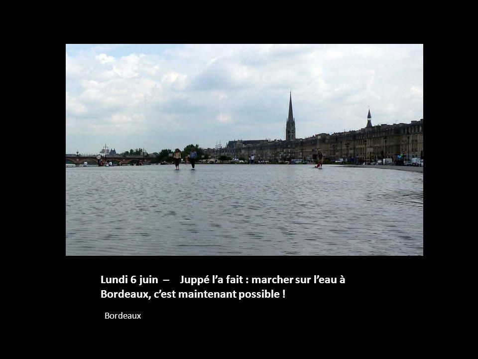 Lundi 6 juin – Juppé l'a fait : marcher sur l'eau à Bordeaux, c'est maintenant possible !