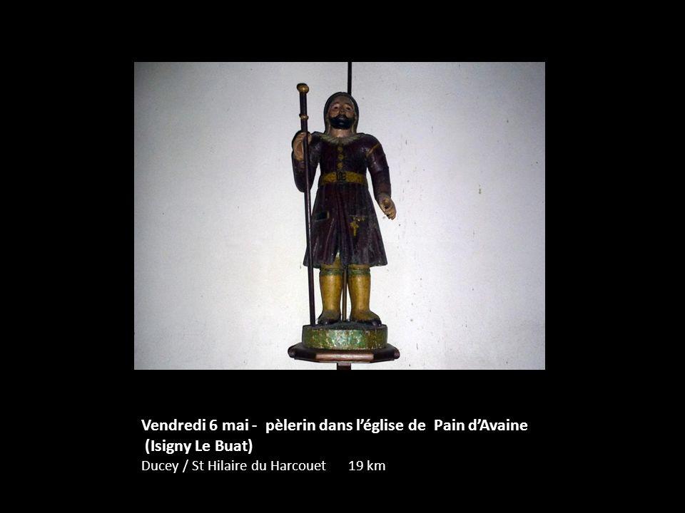 Vendredi 6 mai - pèlerin dans l'église de Pain d'Avaine (Isigny Le Buat) Ducey / St Hilaire du Harcouet 19 km