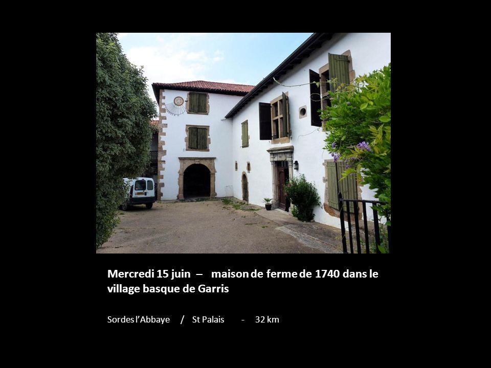 Mercredi 15 juin – maison de ferme de 1740 dans le village basque de Garris