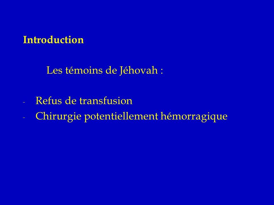 Introduction Les témoins de Jéhovah : Refus de transfusion Chirurgie potentiellement hémorragique