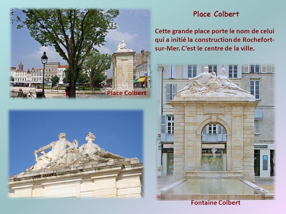 Place Colbert Cette grande place porte le nom de celui qui a initié la construction de Rochefort-sur-Mer. C'est le centre de la ville.