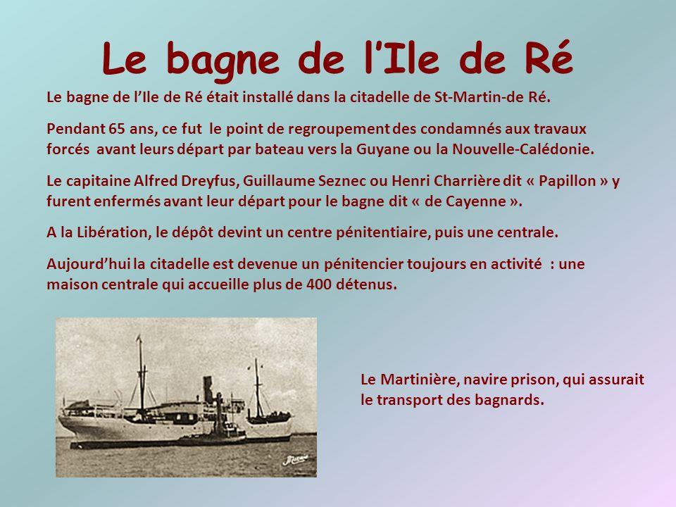 Le bagne de l'Ile de Ré Le bagne de l'Ile de Ré était installé dans la citadelle de St-Martin-de Ré.