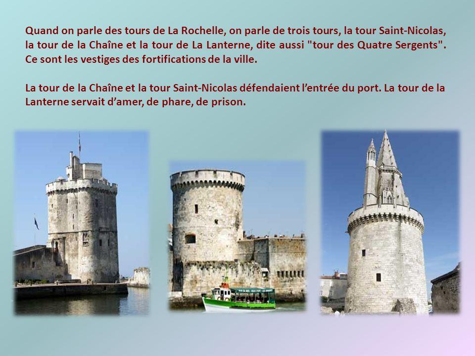 Quand on parle des tours de La Rochelle, on parle de trois tours, la tour Saint-Nicolas, la tour de la Chaîne et la tour de La Lanterne, dite aussi tour des Quatre Sergents . Ce sont les vestiges des fortifications de la ville.