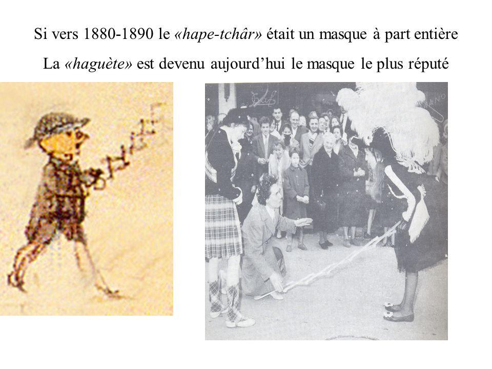 Si vers 1880-1890 le «hape-tchâr» était un masque à part entière