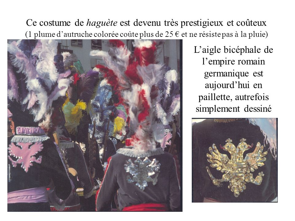 Ce costume de haguète est devenu très prestigieux et coûteux