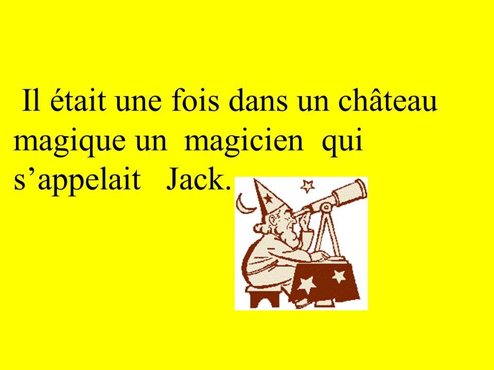Il était une fois dans un château magique un magicien qui s'appelait Jack.