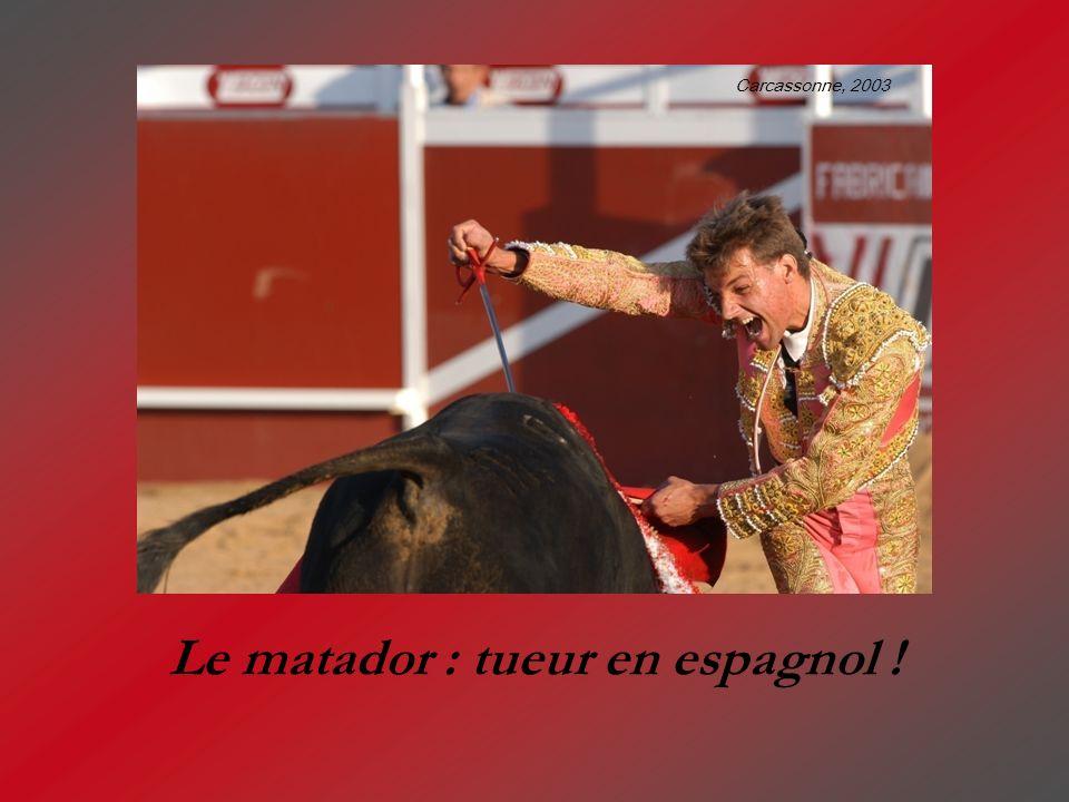 Le matador : tueur en espagnol !