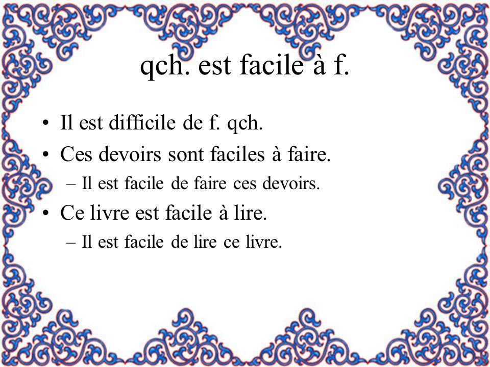 qch. est facile à f. Il est difficile de f. qch.