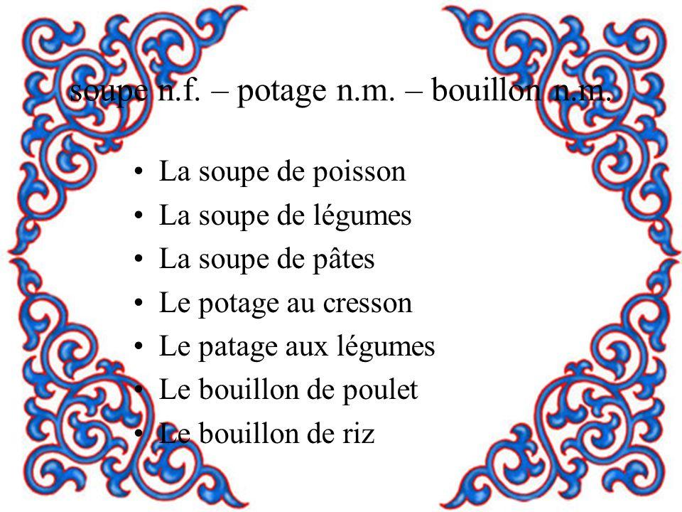 soupe n.f. – potage n.m. – bouillon n.m.