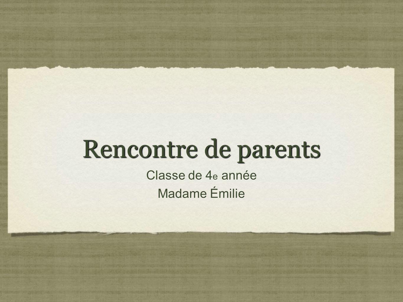 Rencontre de parents Classe de 4e année Madame Émilie