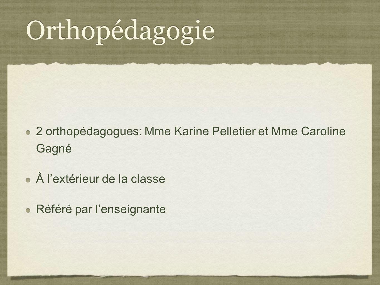 Orthopédagogie 2 orthopédagogues: Mme Karine Pelletier et Mme Caroline Gagné. À l'extérieur de la classe.