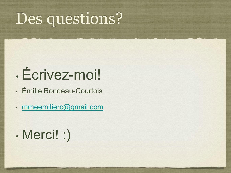 Des questions Écrivez-moi! Merci! :) Émilie Rondeau-Courtois