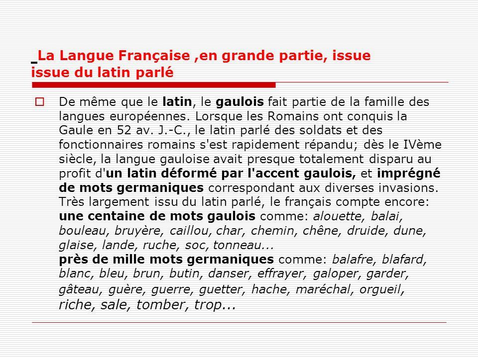La Langue Française ,en grande partie, issue issue du latin parlé