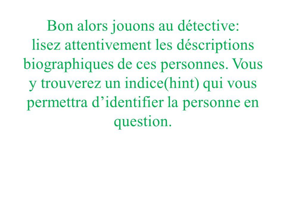 Bon alors jouons au détective: lisez attentivement les déscriptions biographiques de ces personnes.
