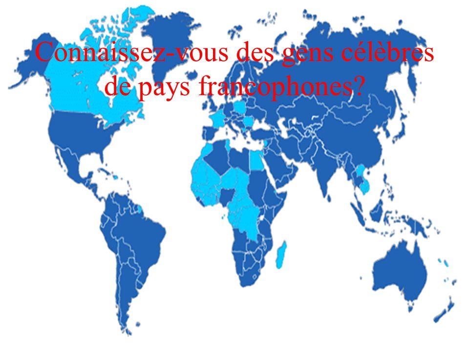 Connaissez-vous des gens célèbres de pays francophones