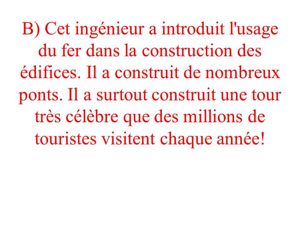 B) Cet ingénieur a introduit l usage du fer dans la construction des édifices.