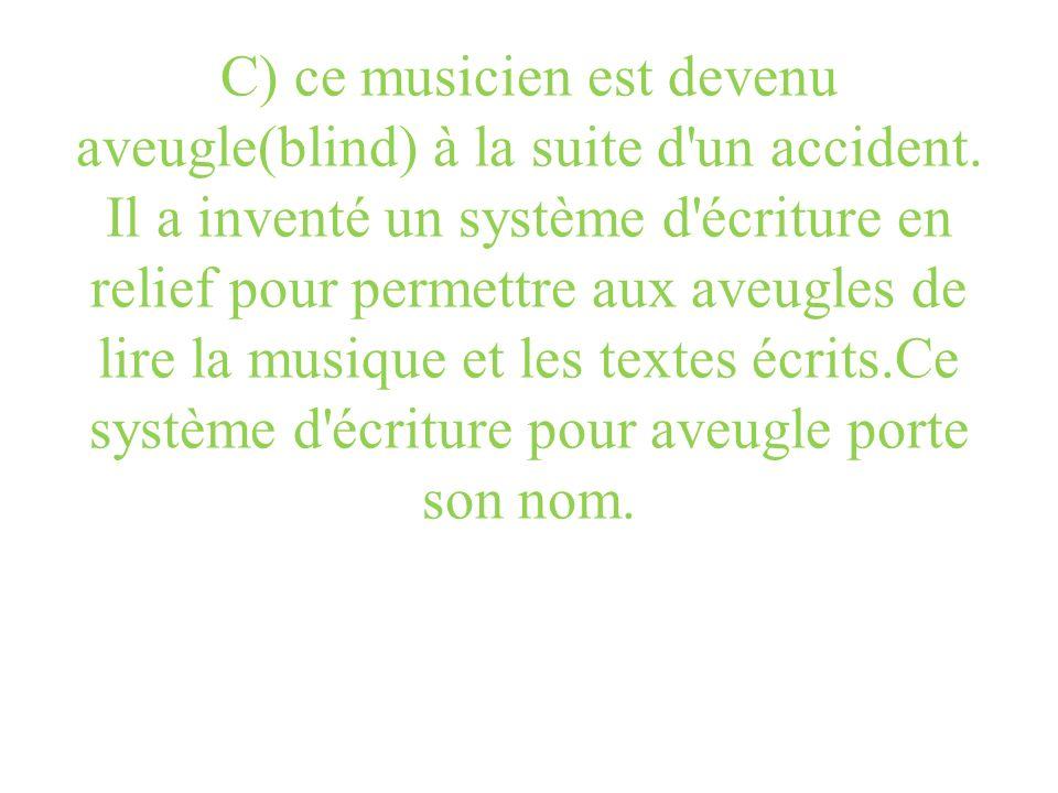 C) ce musicien est devenu aveugle(blind) à la suite d un accident