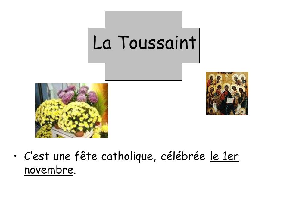 La Toussaint C'est une fête catholique, célébrée le 1er novembre.