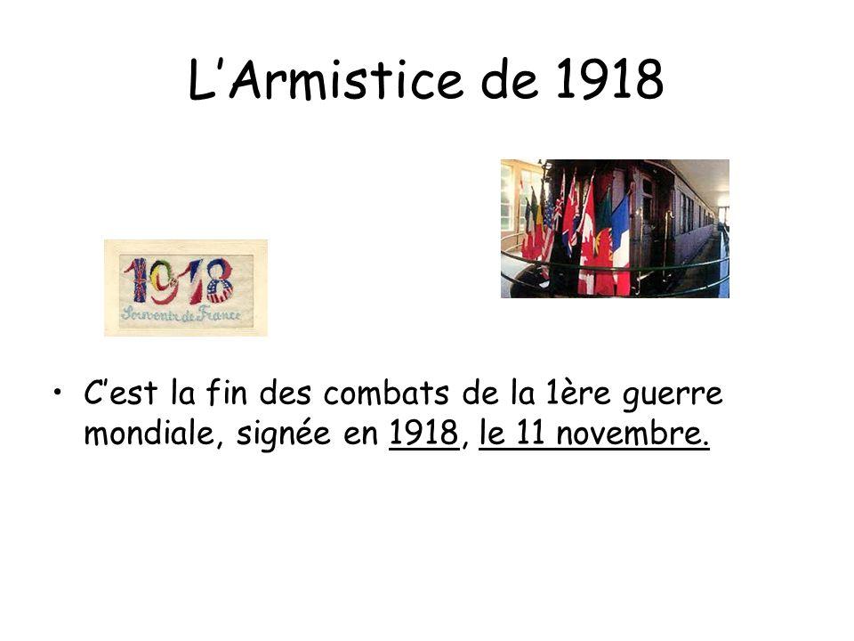 L'Armistice de 1918 C'est la fin des combats de la 1ère guerre mondiale, signée en 1918, le 11 novembre.