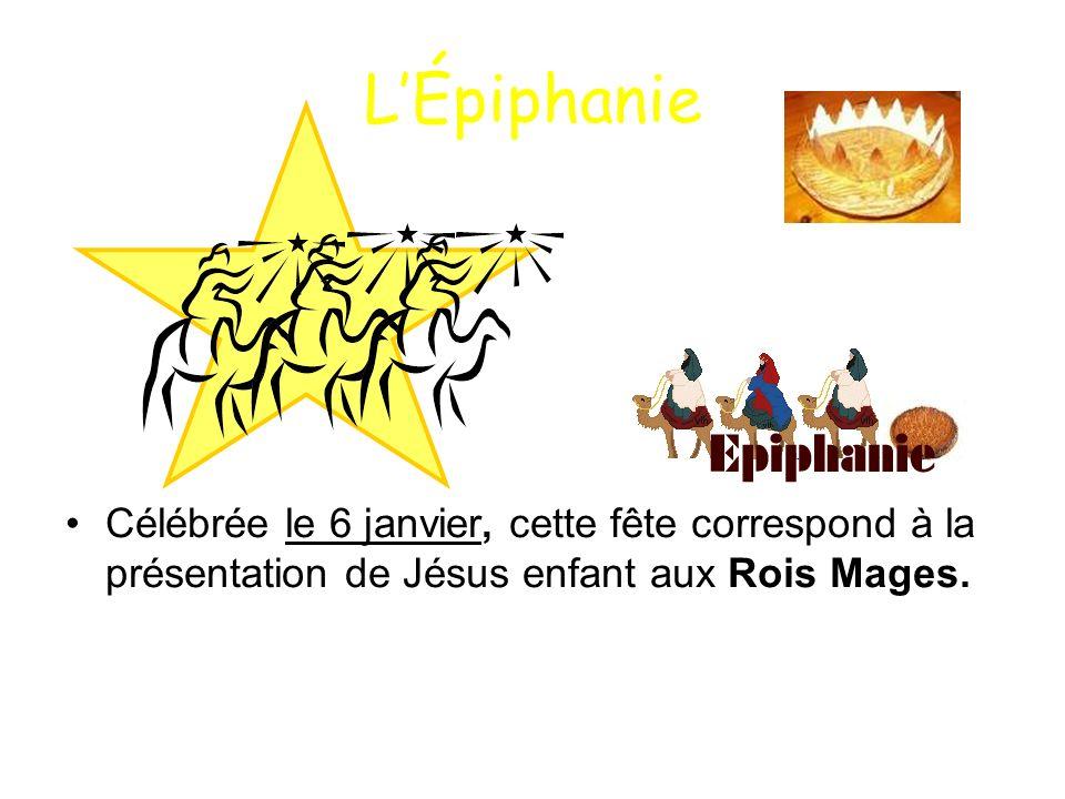L'Épiphanie Célébrée le 6 janvier, cette fête correspond à la présentation de Jésus enfant aux Rois Mages.