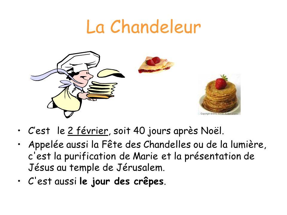 La Chandeleur C'est le 2 février, soit 40 jours après Noël.