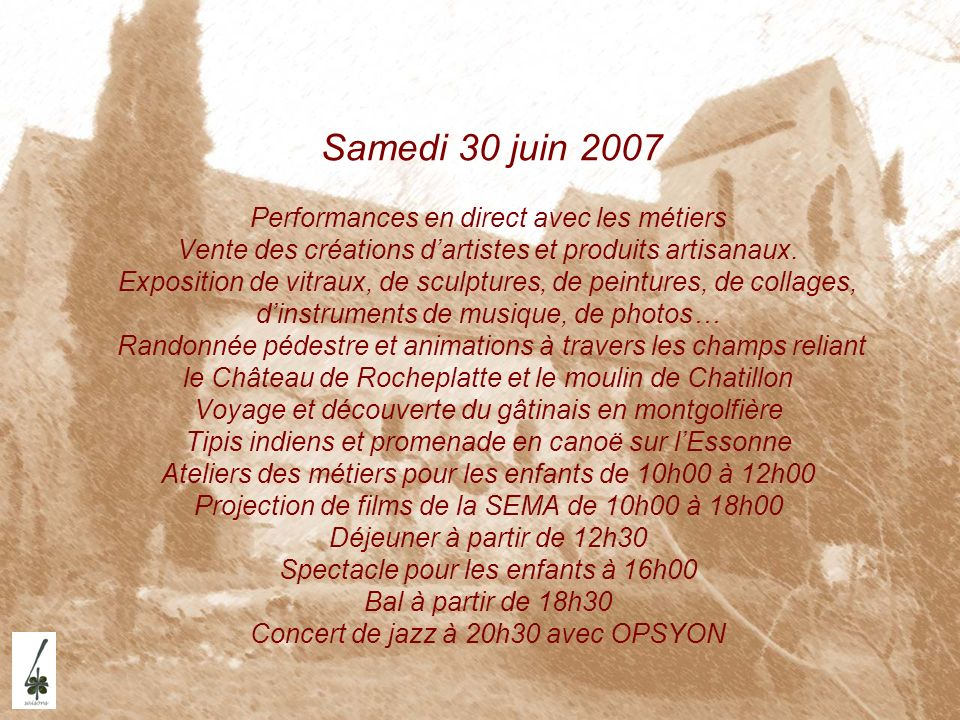 Samedi 30 juin 2007 Performances en direct avec les métiers Vente des créations d'artistes et produits artisanaux.