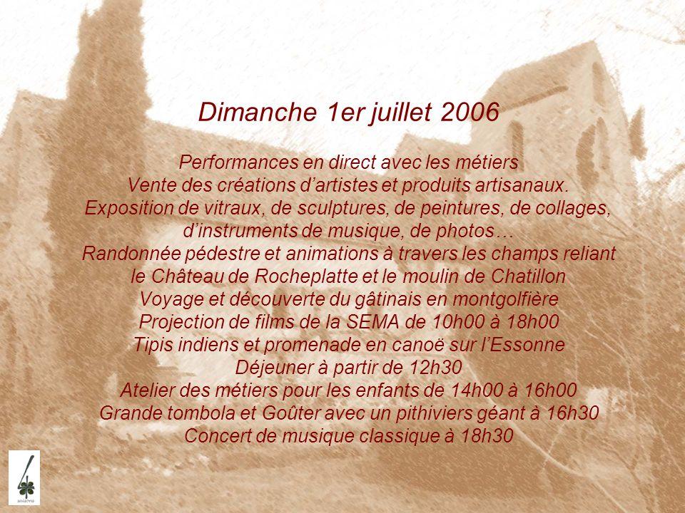 Dimanche 1er juillet 2006 Performances en direct avec les métiers Vente des créations d'artistes et produits artisanaux.