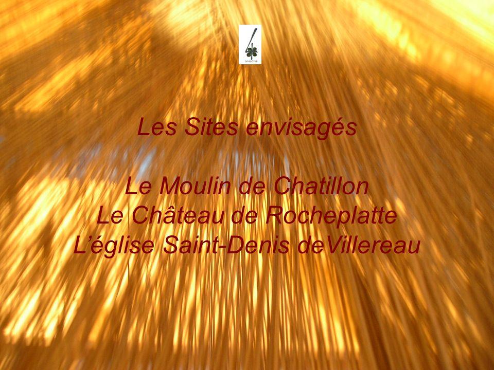 Les Sites envisagés Le Moulin de Chatillon Le Château de Rocheplatte L'église Saint-Denis deVillereau